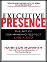 Executive Presence: The Art of Commanding Respect Like a CEO by Harrison Monarth