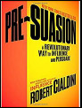 Pre-Suasion: A Revolutionary Way to Influence and Persuade By Robert Cialdini Ph.D.