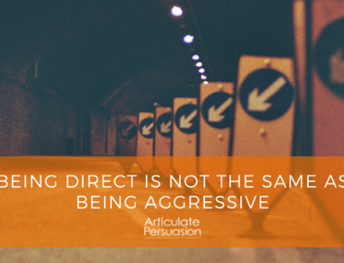 Being Direct is not the same as being Aggressive