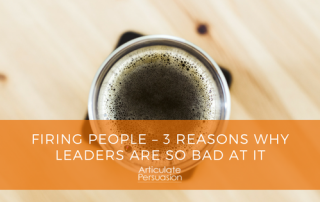 Firing People 3 Reasons Leaders are Bad at it