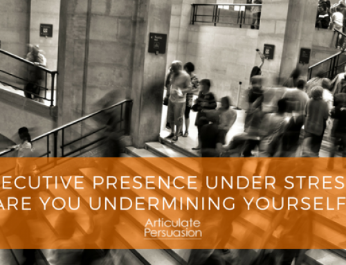 Executive Presence Under Stress – Are You Undermining Yourself?