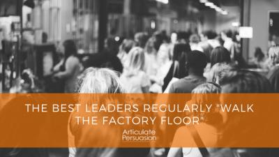 Best Leaders Regularly Walk The Factory Floor