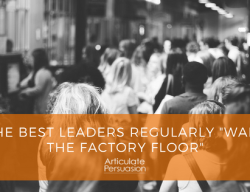 "The Best Leaders regularly ""Walk the Factory Floor"""